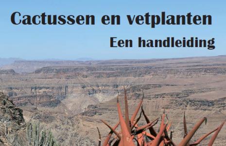 Cactussen En Vetplanten; Een Handleiding